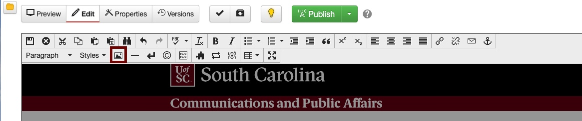 The top display of edit options for an OU Campus page. A button with a folder icon is followed by four tab options, Preview, Edit, Properties, and Versions. To the right are four more buttons, the first with a checkmark, then a box icon and downward error, then with a yellow lightbulb icon, and finally, a green Publish button with a dropdown arrow. There is also a small gray circle with a white question mark in it next to the Publish button. The first row of icons includes Save, cancel, scissors, two stacked papers, a clipboard with an empty paper, a clipboard with filled paper, binoculars, undo and redo errors, spell check, italics, bold, bullets, numbered list, increase and decrease indent, quotation marks, x squared, x with a subscript, left align, center, right align, full width text, link, envelope, and anchor. The second row includes Paragraph and a dropdown, Styles and a dropdown, and an image icon in a garnet rectangle for emphasis followed by a dash, an arrow pointing left, C in a circle, a puzzle piece, two arrows in an oval, Insert component symbol, table with a dropdown, and four arrows pointing outwards to maximize content. The head on the page being edited includes the UofSC monogram, South Carolina, and Communications and Public Affairs.