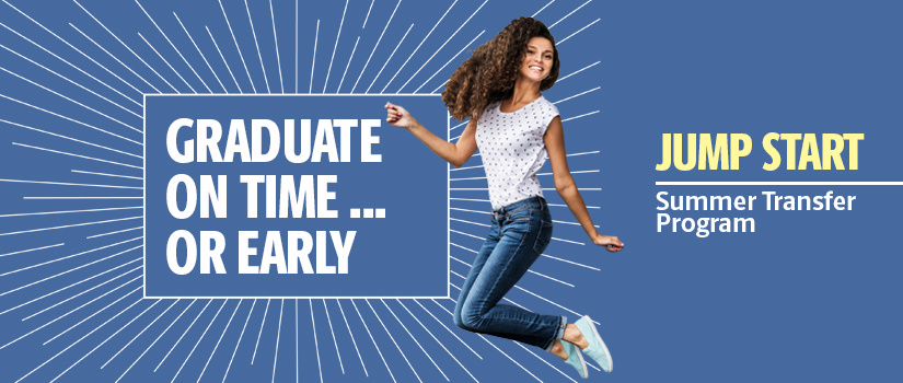 Graphic announcing Graduate On Time, Or Early, showing a student dancing on a blue background beside text that reads: Jump Start: Summer Transfer Program.