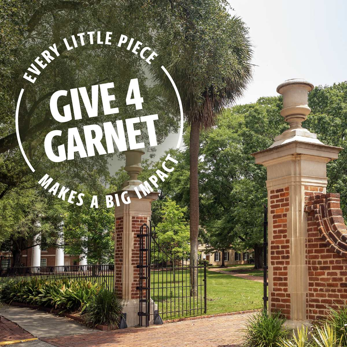 Horseshoe gates with the UofSC stamp over it with the text Give4Garnet, every little piece makes a big impact.