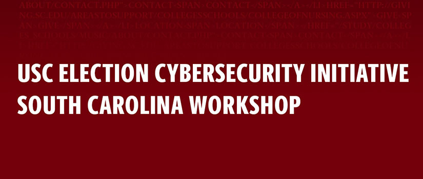 USC Election Cybersecurity Initiative South Carolina Workshop