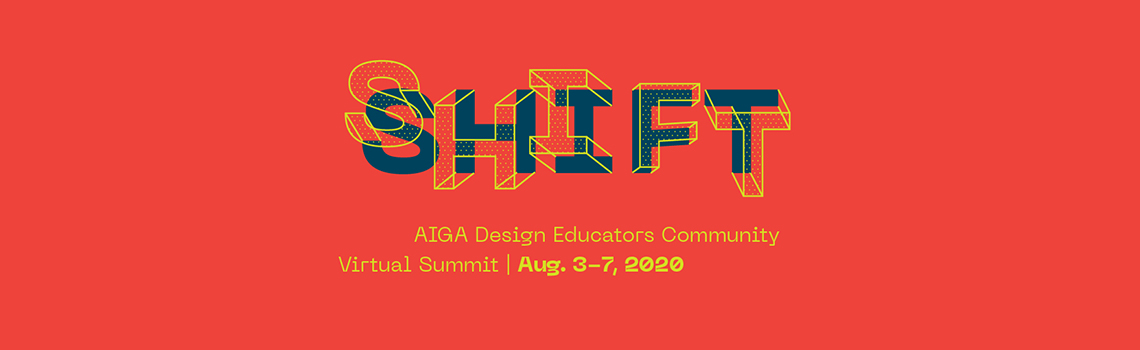 Shift 2020 Virtual Summit by AIGA Design Educators Community, August 3 - August 7 2020
