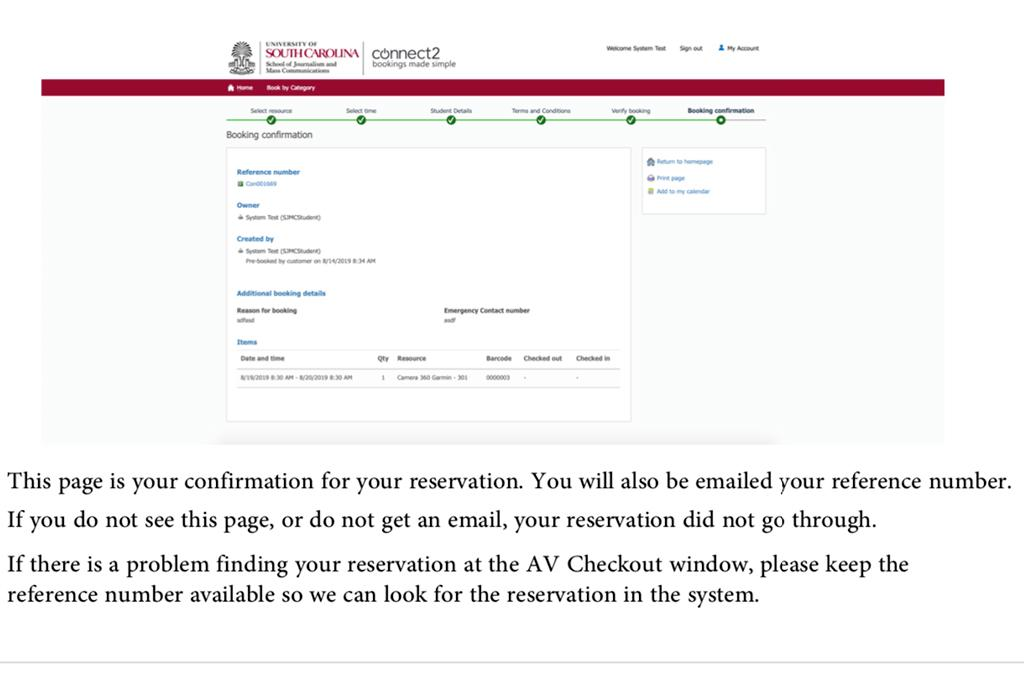 This page is your confirmation for your reservation. You will also be emailed your reference number. If you do not see this page, or do not get an email, your reservation did not go through. If there is a problem finding your reservation at the AV Checkout window, please keep the reference number available so we can look for the reservation in the system.