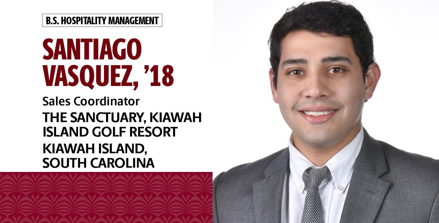 Santiago Vasquez, '18, hospitality management, is sales coordinator at The Sanctuary, Kiawah Golf Resort on Kiawah Island, South Carolina.