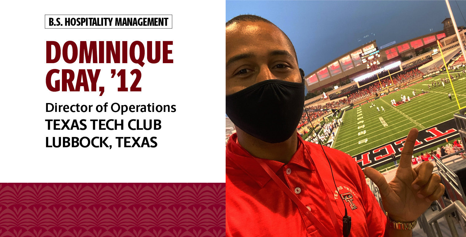 Dominique Gray, '12, B.S. in hospitality management, is the director of operations for the Texas Tech Club in Lubbock, Texas.