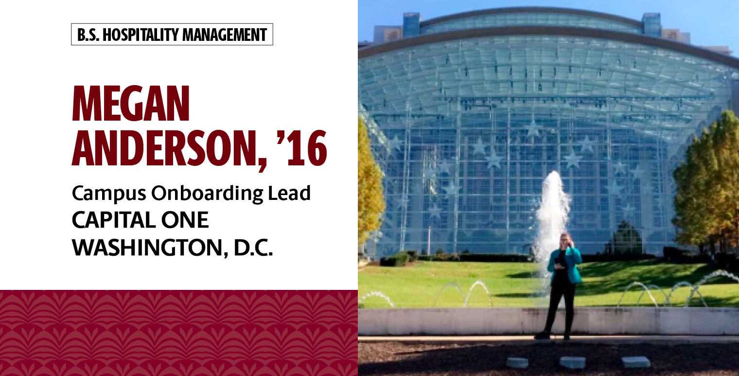 Megan Anderson, '16, B.S. in hospitality management, is lead of campus onboarding for Capital One in Washington, D.C.