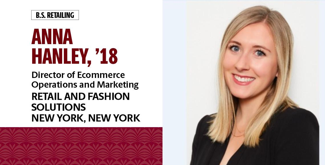 Anna Hanley, '18, B.S. in retailing, is the director of ecommerce operations and marketing for Retail and Fashion Solutions in New York, New York.