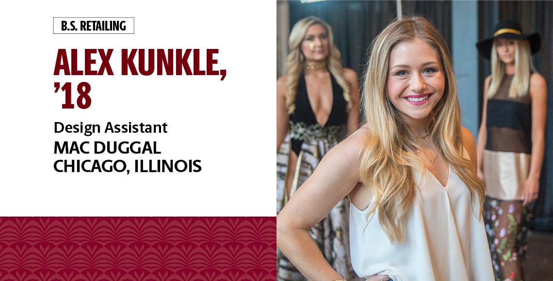 Alex Kunkle, '18, B.S. in retailing, is a design assistant with Mac Duggal in Chicago, Illinois.
