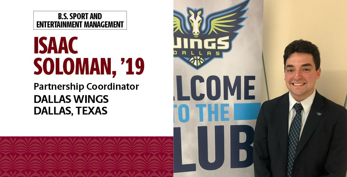Isaac Soloman, '19, B.S. in sport and entertainment management, is a partnership coordinator with the Dallas Wings in Dallas, Texas.