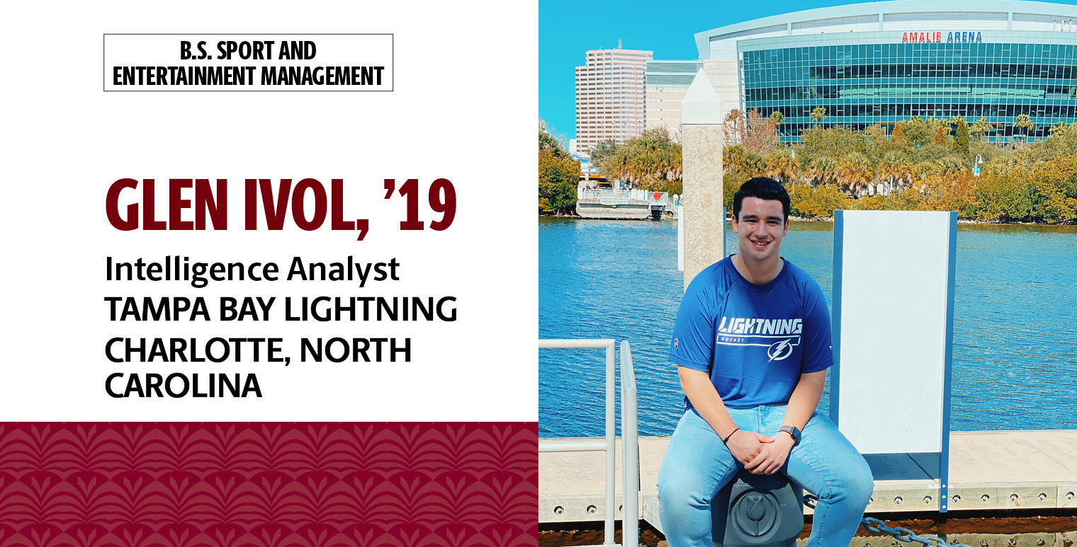 Glen Ivol, '19, B.S. in sport and entertainment management, is a business intelligence analyst at Tampa Bay Lightning in Tampa Bay, Florida.