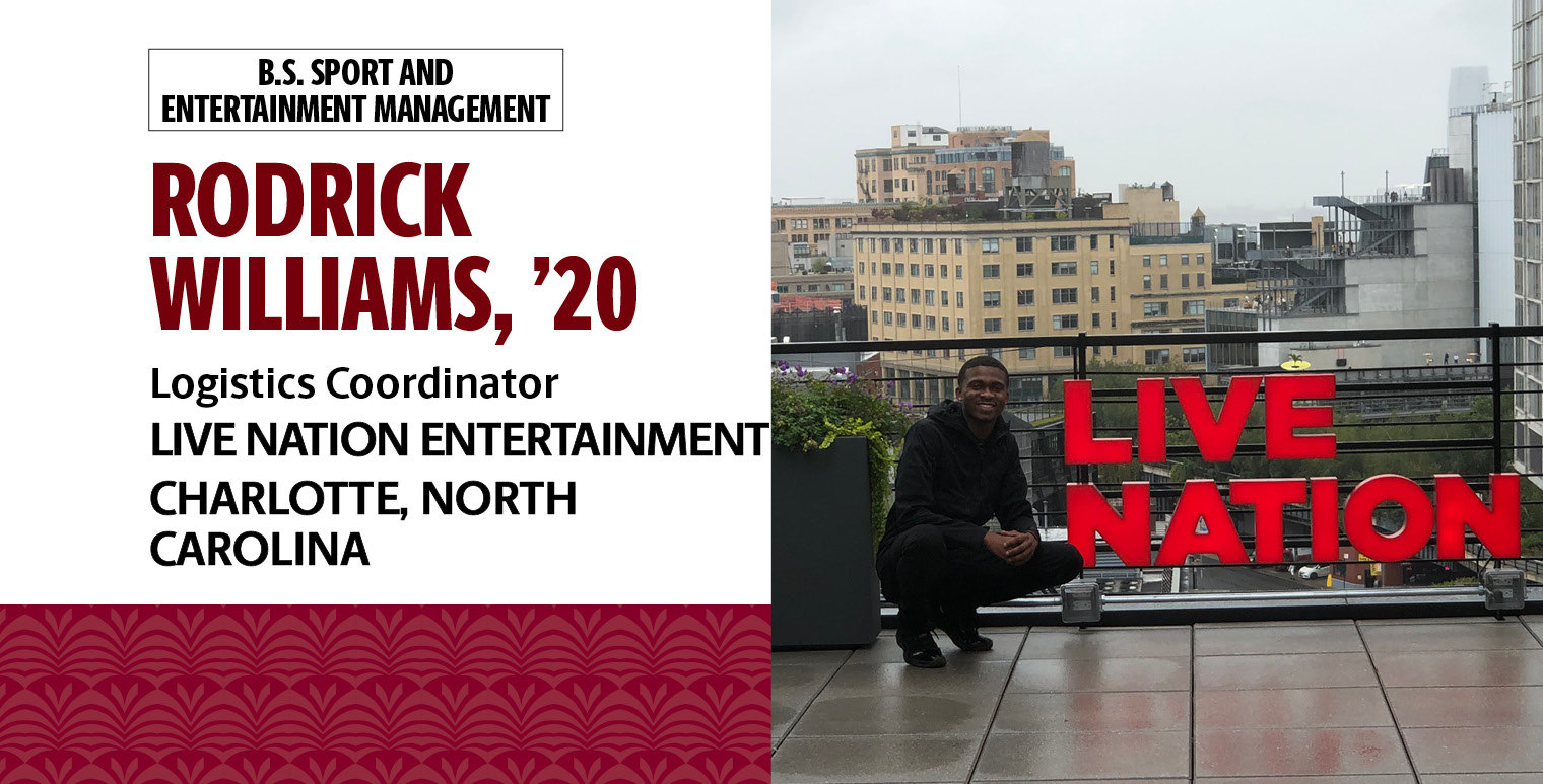 Rodrick Williams, '20, B.S. in sport and entertainment management, is the logistics coordinator with Live Nation Entertainment at The Fillmore and The Underground in Charlotte, North Carolina.