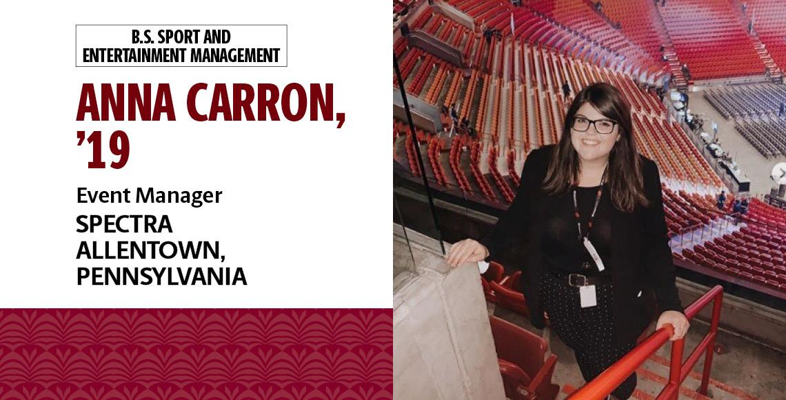 Anna Carron, '19, B.S. in sport and entertainment management, is the event manager for Spectra in Allentown, Pennsylvania.