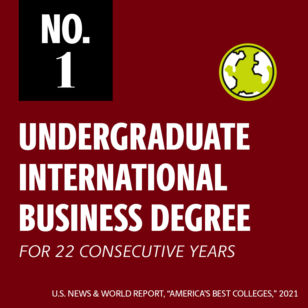 Undergraduate international business ranked no. 1 by U.S. News and World Report 2020 for 22 consecutive years